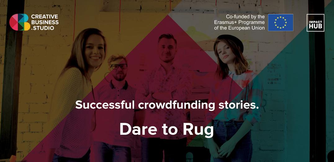 Crowdfunding de succes cu Dare to Rug